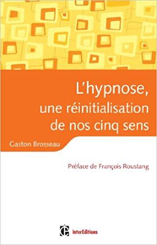 L'hypnose, une réinitialisation de nos ressources. Gaston BROSSEAU